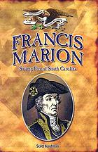 Francis Marion : Swamp Fox of South Carolina
