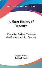 A short history of tapestry. From the earliest times to the end of the 18th century
