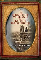 The mercury visions of Louis Daguerre : a novel