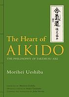 The heart of Aikido : the philosophy of Takemusu Aiki