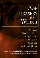 Age erasers for women : actions you can take right now to look younger and feel great