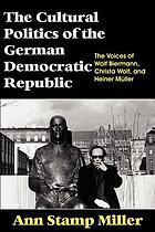 The cultural politics of the German Democratic Republic : the voices of Wolf Biermann, Christa Wolf, and Heiner Müller