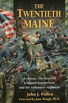 The Twentieth Maine; a volunteer regiment in the Civil War