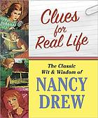 Clues for real life : the wit and wisdom of Nancy Drew