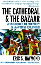 The cathedral & the bazaar musings on Linux and open source by an accidental revolutionary