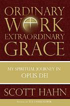 Ordinary work, extraordinary grace : my spiritual journey in Opus Dei