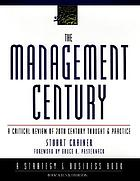 The management century : a critical review of 20th century thought and practice