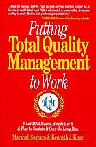 Putting total quality management to work : what TQM means, how to use it, & how to sustain it over the long run