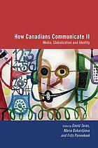 How Canadians communicate ll : media, globalization, and identity