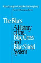The Blues : a history of the Blue Cross and Blue Shield system