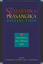 The Svatantrika-Prasangika distinction : what difference does a difference make? / edited by Georges B.J. Dreyfus, and Sara L. McClintock