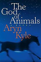 The god of animals : a novel