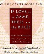 If love is a game, these are the rules : ten rules for finding love and creating long-lasting, authentic relationships