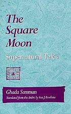 The square moon : supernatural tales