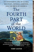 The fourth part of the world : an astonishing epic of global discovery, imperial ambition and the birth of America