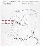 Gego : between transparency and the invisible; [The Museum of-Fine Arts, Houston, June 26 - September 25, 2005 ... ; The Drawing Center, New York, November 4, 2006 - January 20, 2007] = Gego, entre la transparencia y lo invisible