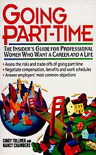 Going part-time : the insider's guide for professional women who want a career and a life