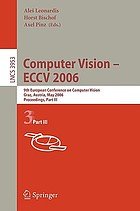 Computer vision - ECCV 2006 : 9th European Conference on Computer Vision, Graz, Austria, May 7 - 13, 2006; proceedings