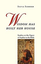Wisdom has built her house : studies on the figure of Sophia in the Bible