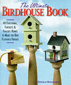 The ultimate birdhouse book : 40 functional, fantastic & fanciful homes to make for our feathered friends