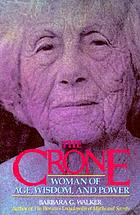 The crone : woman of age, wisdom, and power