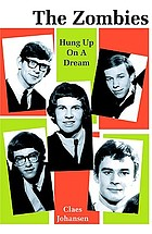 The Zombies : hung up on a dream : a biography 1962-1967