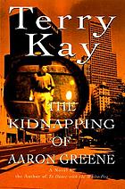 The kidnapping of Aaron Greene : a novel