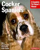 Cocker spaniels : everything about purchase, care, nutrition, breeding, behavior, and training : with a special chapter on understanding cocker spaniels