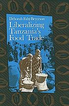 Liberalizing Tanzania's food trade : public & private faces of urban marketing policy, 1939-1988