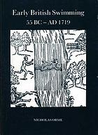Early British swimming, 55 BC-AD 1719 : with the first swimming treatise in English, 1595