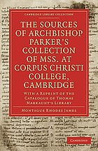 The sources of Archbishop Parker's collection of mss. at Corpus Christi College, Cambridge, with a reprint of the catalogue of Thomas Markaunt's library