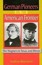 German pioneers on the American frontier : the Wagners in Texas and Illinois