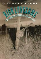 High lonesome : the American culture of country music