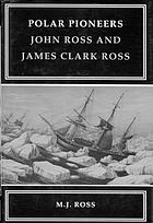 Polar pioneers a biography of John and James Clark Ross