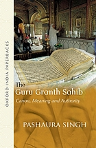 The Guru Granth Sahib : canon, meaning and authority