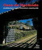 Casa de hacienda : architecture in the Colombian countryside