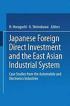 Japanese foreign direct investment and the East Asian industrial system : case studies from the automobile and electronics industries