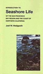 Introduction to seashore life of the San Francisco Bay region and the coast of northern California