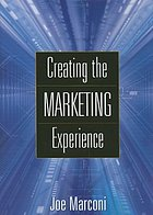 Creating the marketing experience : new strategies for building relationships with your target market
