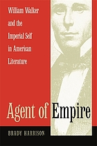 Agent of empire : William Walker and the imperial self in American literature