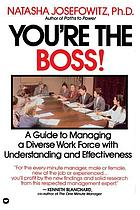You're the boss! : a guide to managing people with understanding and effectiveness
