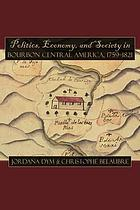 Politics, economy, and society in Bourbon Central America, 1759-1821