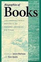 Biographies of books : the compositional histories of notable American writings