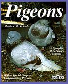 Pigeons : everything about purchase, care, management, diet, diseases, and behavior of pigeons : with a special chapter, Understanding pigeons