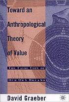 Toward an anthropological theory of value : the false coin of our own dreamsTowards an anthropological theory of value : the false coin of our own dreams