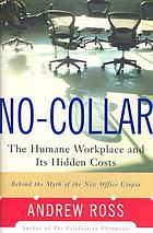 No-collar : the humane workplace and its hidden costs
