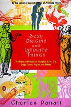 Sexy origins and intimate things : the rites and rituals of straights, gays, bi's, drags, trans, virgins, and others