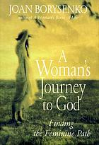 A woman's journey to God : finding the feminine path
