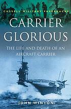 Carrier Glorious : the life and death of an aircraft carrier