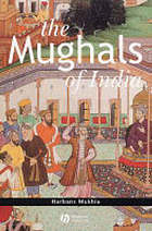 The Mughals of IndiaThe Mughals of India : a framework for understandingThe Mughals of India : Harbans Mukhia